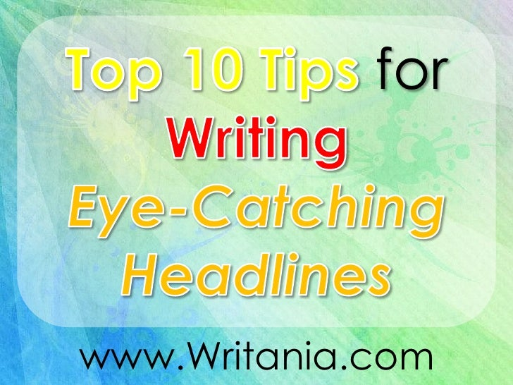 Top 10 Tips for Writing Eye-Catching Headlines