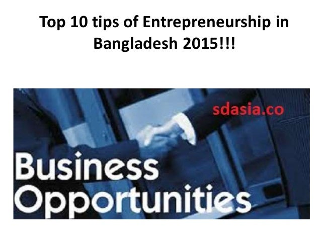 """entrepreneurship in bangladesh """"for a lot of people, entrepreneurship is a dream for people in bangladesh, it's a reality, said zaman, who noted that the country lacks the levels of multinational employers enjoyed by."""