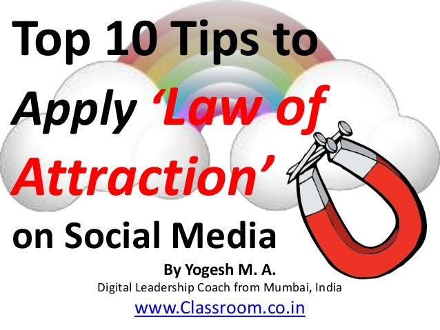 Top 10 Tips toApply 'Law ofAttraction'on Social Media               By Yogesh M. A.    Digital Leadership Coach from Mumba...