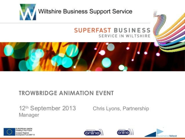 TROWBRIDGE ANIMATION EVENT 12th September 2013 Chris Lyons, Partnership Manager
