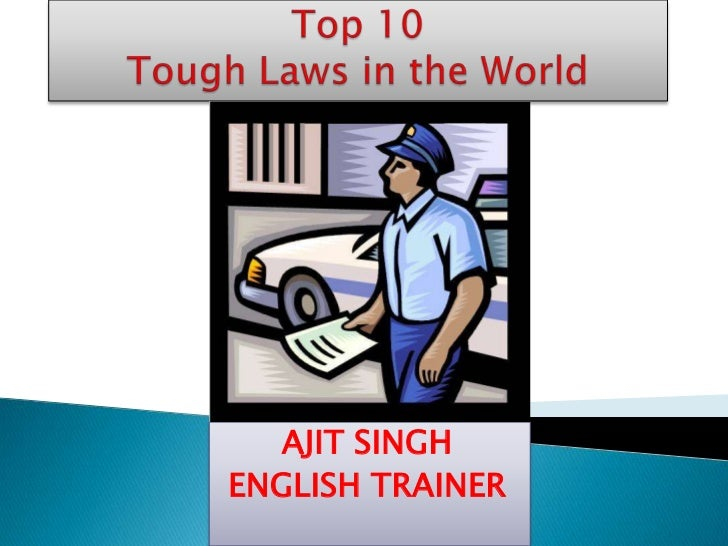 Top 10 Tough Laws in the World<br />AJIT SINGH<br />ENGLISH TRAINER<br />