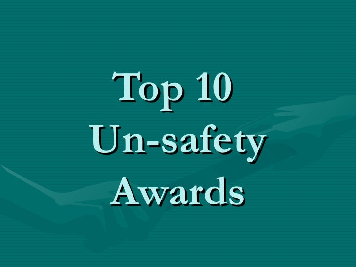Top 10  Un-safety Awards