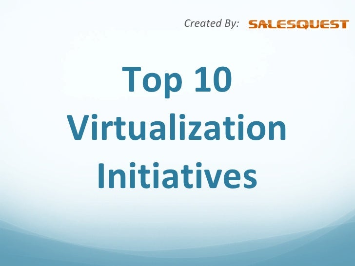 Top 10 Virtualization Initiatives Created By: