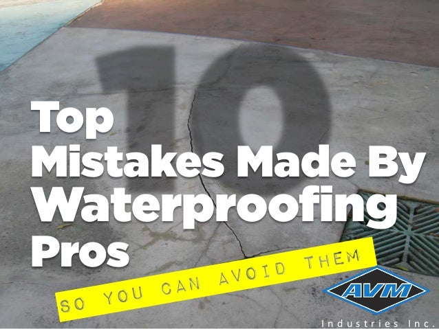 Top 10 Waterproofing Mistakes Made By Waterproofing Pros