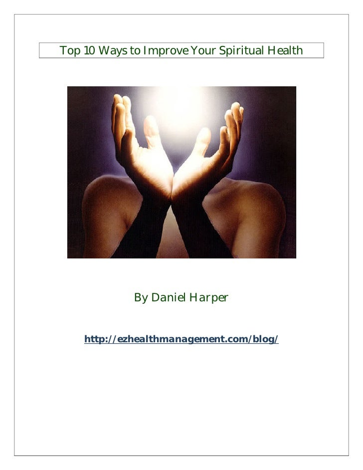 Top 10 Ways to Improve Your Spiritual Health             By Daniel Harper    http://ezhealthmanagement.com/blog/