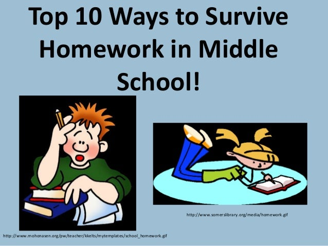 Top 10 Ways to Survive Homework in Middle School! http://www.mohonasen.org/pw/teacher/kkelts/mytemplates/school_homework.g...
