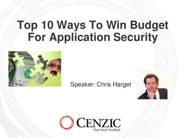 Top 10 Ways To Win BudgetFor Application SecuritySpeaker: Chris Harget