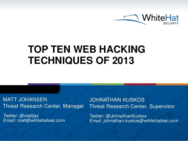 TOP TEN WEB HACKING TECHNIQUES OF 2013 JOHNATHAN KUSKOS Threat Research Center, Supervisor Twitter: @JohnathanKuskos Email...