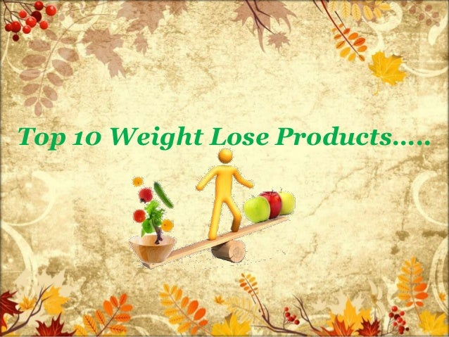 Top 10 Weight Lose Products…..