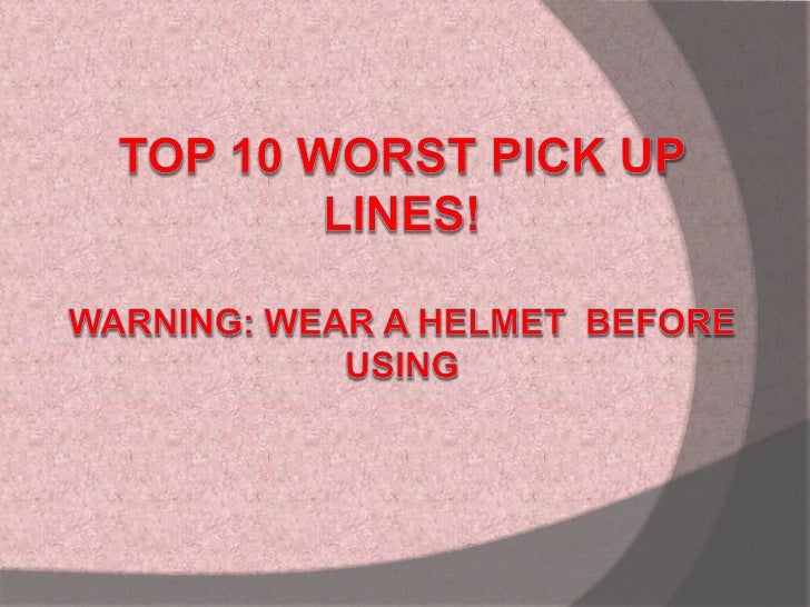 TOP 10 Worst Pick Up Lines!Warning: Wear a helmet  before using<br />