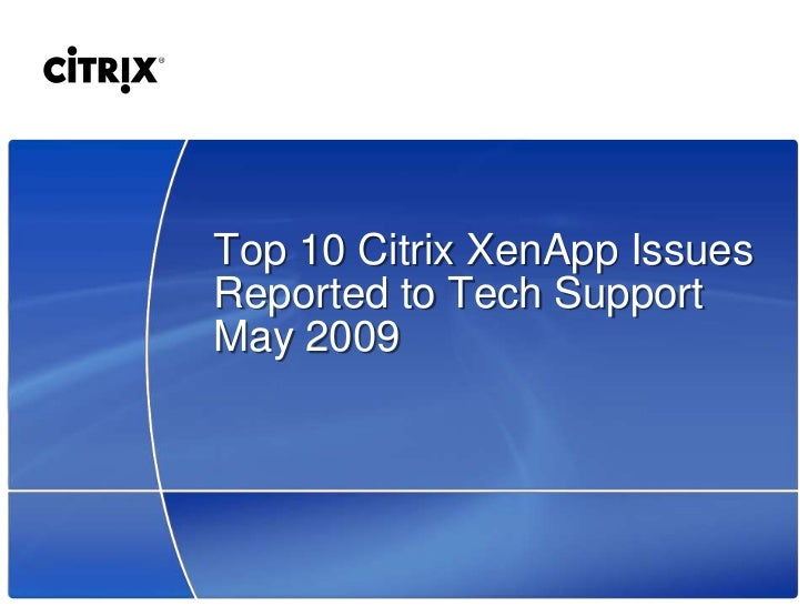 Top 10 Citrix XenApp Issues Reported to Tech Support May 2009