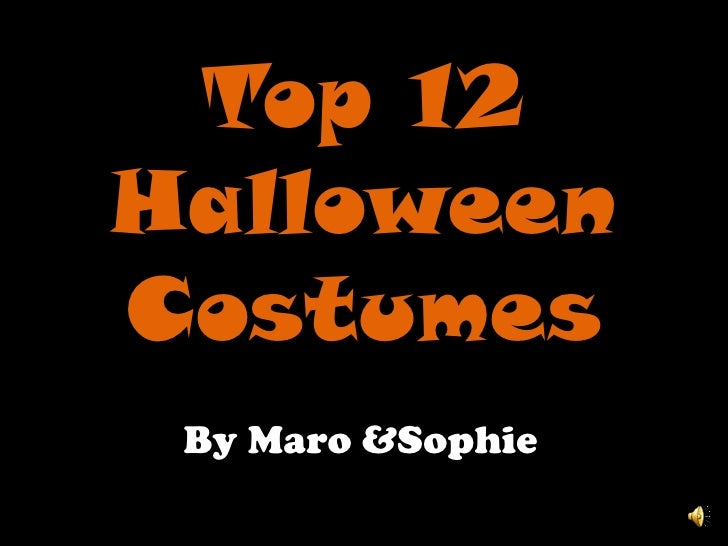 Top 12 Halloween Costumes<br />By Maro&Sophie<br />