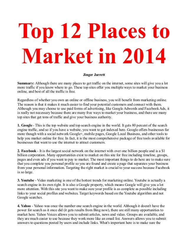 Top 12 Places to Market in 2014 Jinger Jarrett Summary: Although there are many places to get traffic on the internet, som...