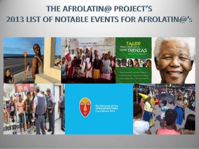 The Afrolatin@ Project 2013 List of Notable Events for Afrolatin@'s