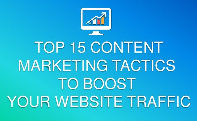 Top 15 Content Marketing Tactics to Boost Your Website Traffic and Conversion
