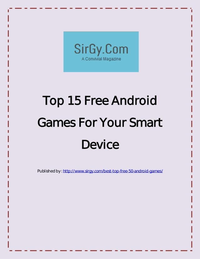 Top 15 Free AndroidGames For Your Smart                       DevicePublished by : http://www.sirgy.com/best-top-free-50-a...