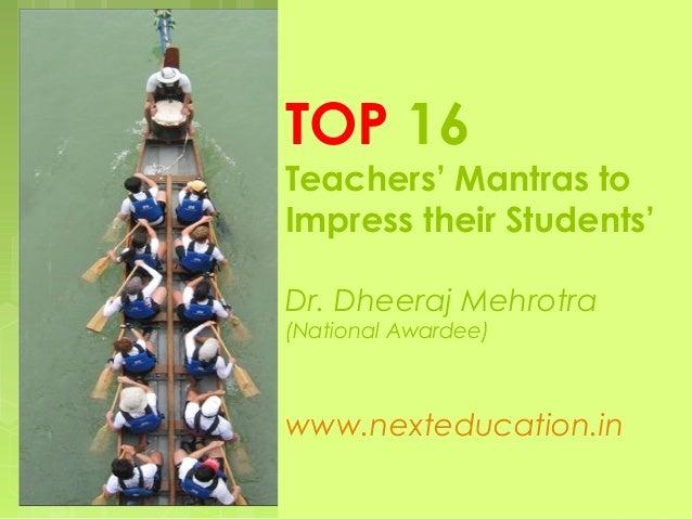 TOP 16  Teachers' Mantras to Impress their Students' Dr. Dheeraj Mehrotra (National Awardee)  www.nexteducation.in