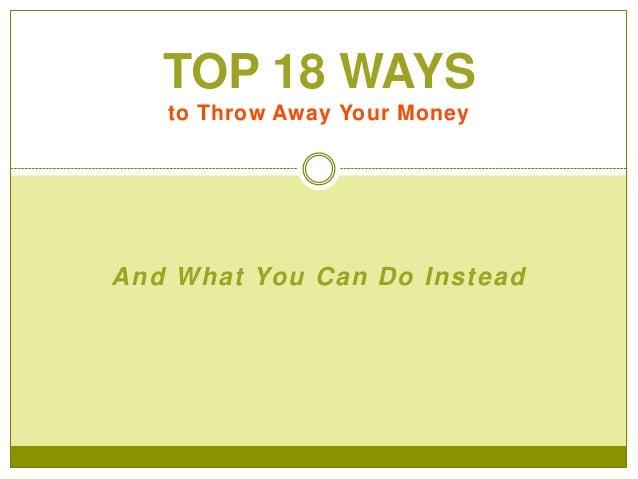 Top 18 Ways To Throw Away Money