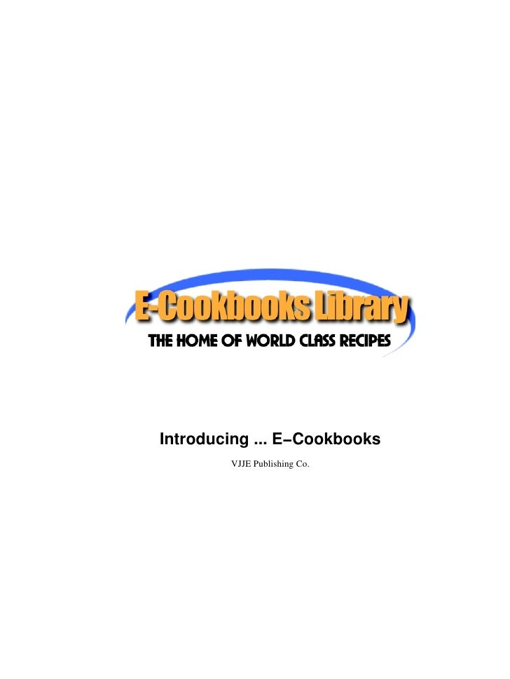 Introducing ... E−Cookbooks        VJJE Publishing Co.
