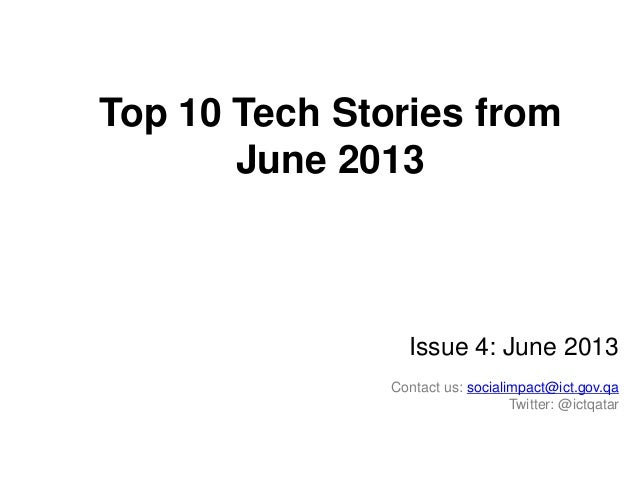 Top 10 Tech Stories from June 2013  Issue 4: June 2013 Contact us: socialimpact@ict.gov.qa Twitter: @ictqatar