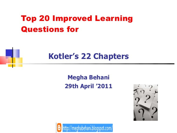Top 20 Improved Learning Questions for Kotler's 22 Chapters Megha Behani 29th April '2011
