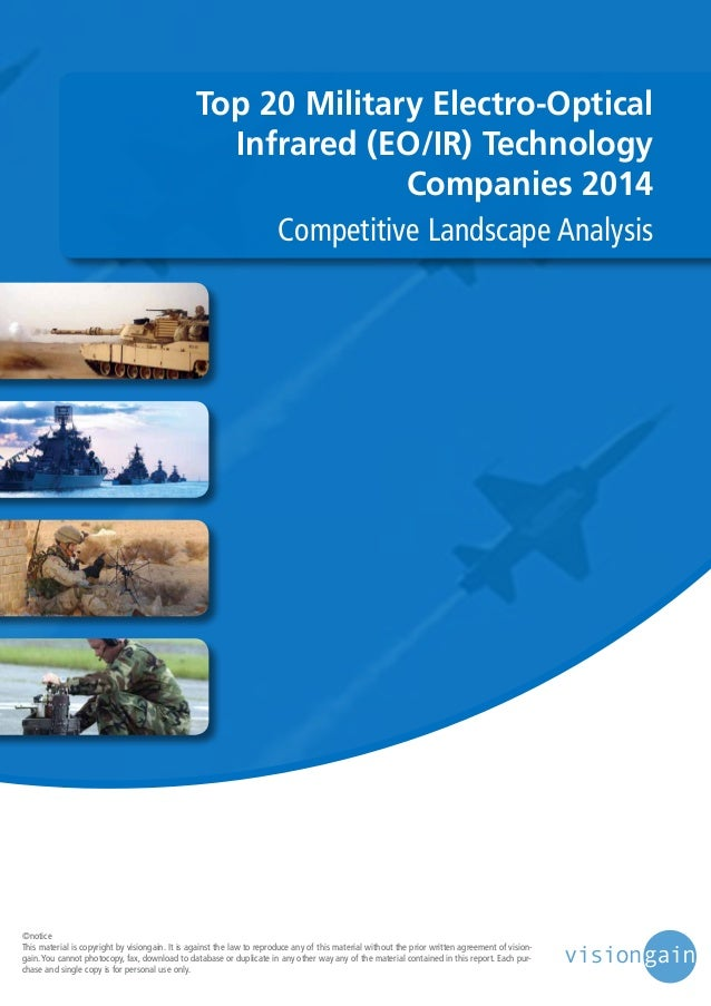 Top 20 Military Electro-Optical Infrared (EO/IR) Technology Companies 2014 Competitive Landscape Analysis  ©notice This ma...