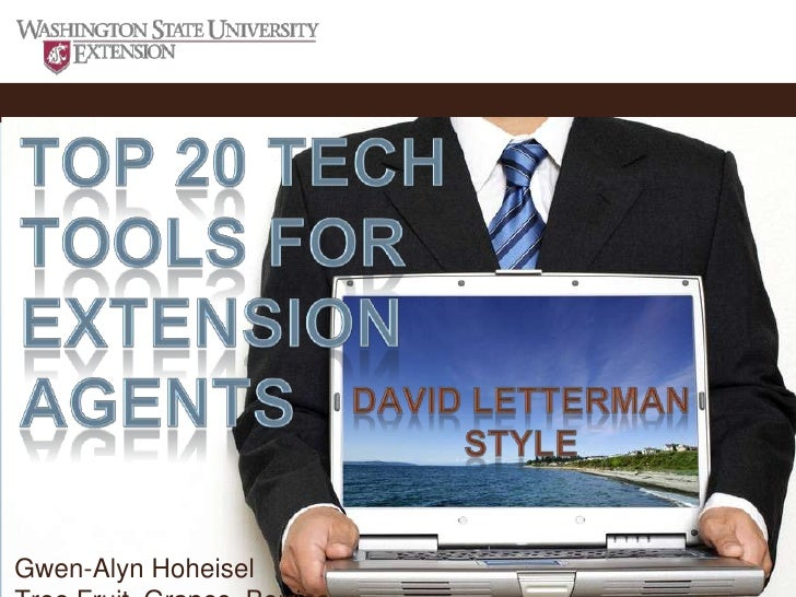Top 20 Tech Tools for Extension Agents<br />David Letterman Style<br />Gwen-Alyn Hoheisel<br />Tree Fruit, Grapes, Berries...