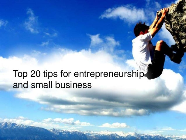 Top 20 tips for entrepreneurship and small business
