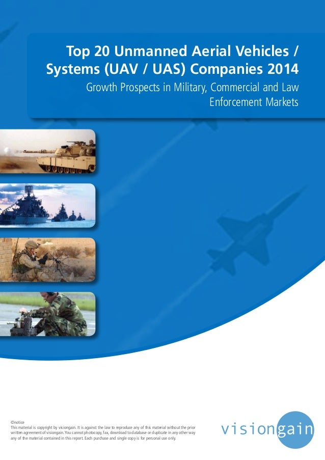 Top 20 Unmanned Aerial Vehicles / Systems (UAV / UAS) Companies 2014 Growth Prospects in Military, Commercial and Law Enfo...
