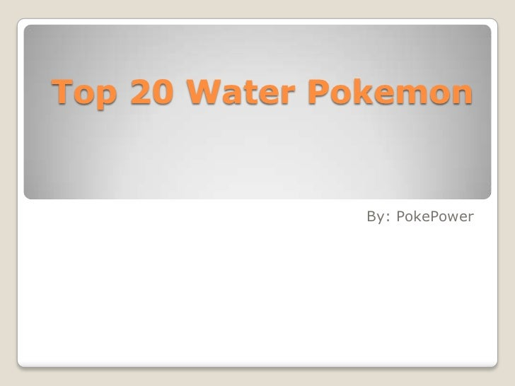 Top 20 Water Pokemon              By: PokePower