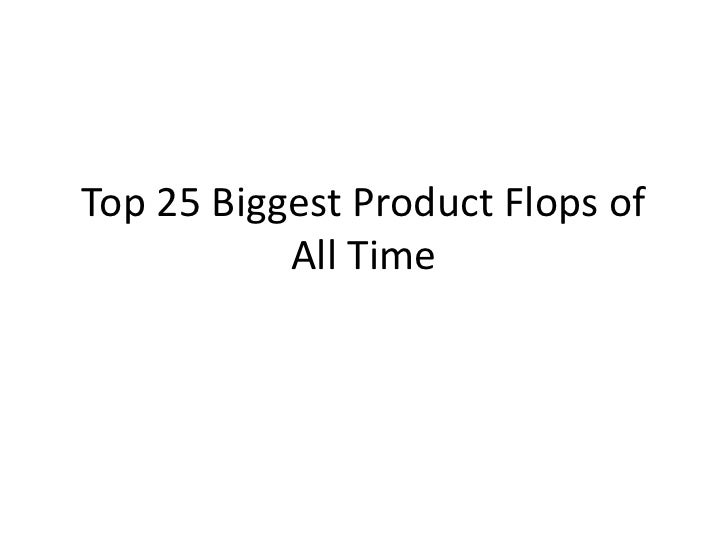 Top 25 Biggest Product Flops of All Time<br />