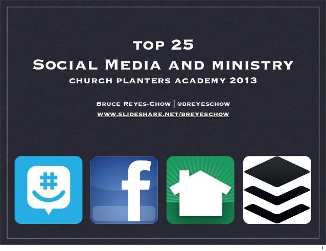 top 25 Social Media and ministry church planters academy 2013 Bruce Reyes-Chow | @breyeschow www.slideshare.net/breyeschow...