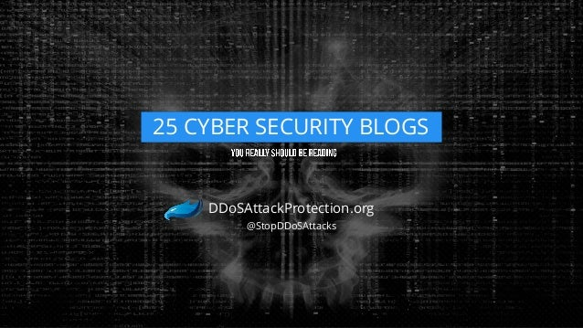 25 CYBER SECURITY BLOGS  DDoSAttackProtection.org @StopDDoSAttacks