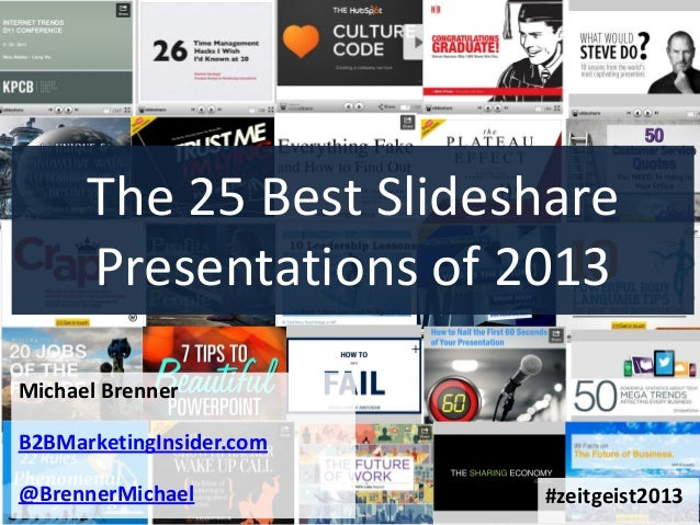 The 25 Best Slideshare Presentations of 2013 Michael Brenner B2BMarketingInsider.com @BrennerMichael  #zeitgeist2013