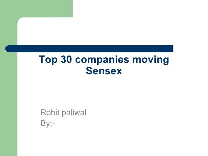Top 30 companies moving Sensex Rohit paliwal By:-