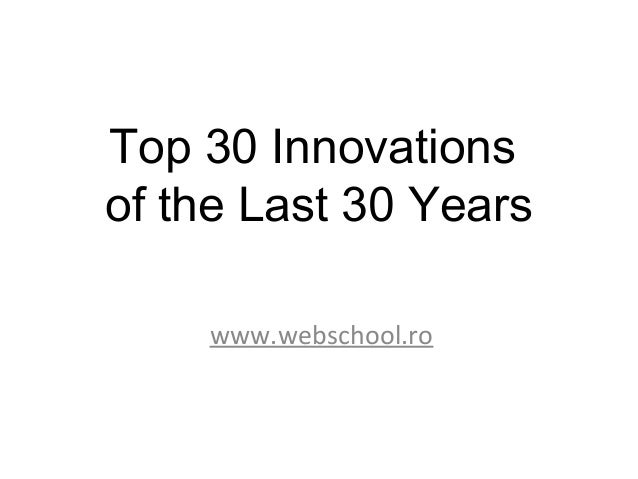 Top 30 Innovationsof the Last 30 Years    www.webschool.ro