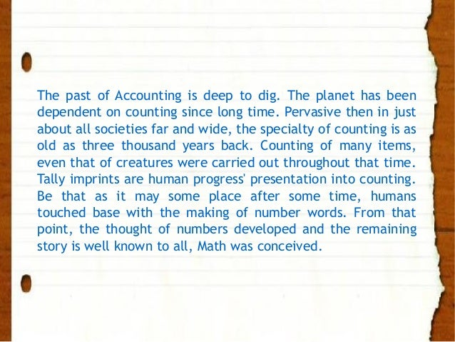 The past of Accounting is deep to dig. The planet has been dependent on counting since long time. Pervasive then in just a...