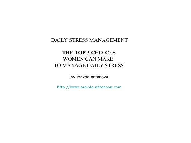 DAILY STRESS MANAGEMENT   THE TOP 3 CHOICES   WOMEN CAN MAKETO MANAGE DAILY STRESS       by Pravda Antonova http://www.pra...