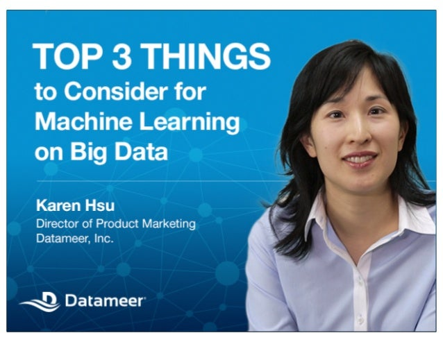 Top 3 Considerations for Machine Learning on Big Data