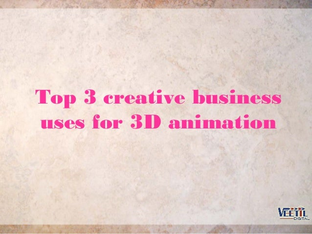 Top 3 creative business uses for 3D animation