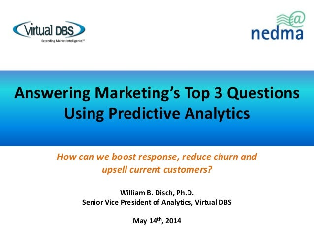 NEDMA14: Answering Marketing's Top 3 Questions Using Predictive Analytics - William B. Disch, Ph.D.