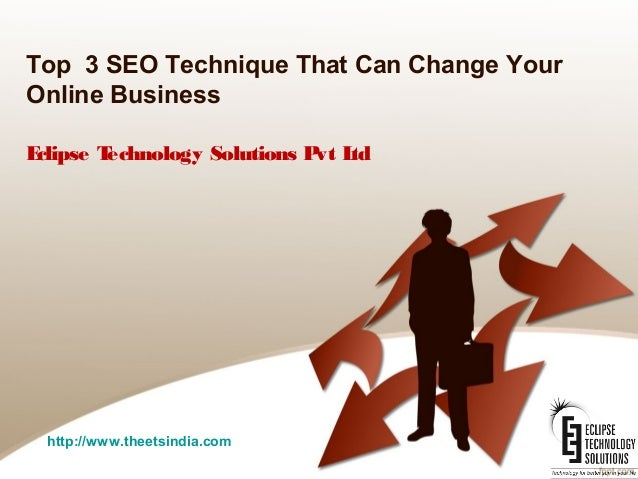 Top 3 SEO Technique That Can Change Your Online Business Eclipse Technology Solutions Pvt Ltd http://www.theetsindia.com