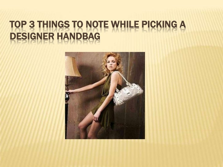 Top 3 things to note while picking a designer handbag