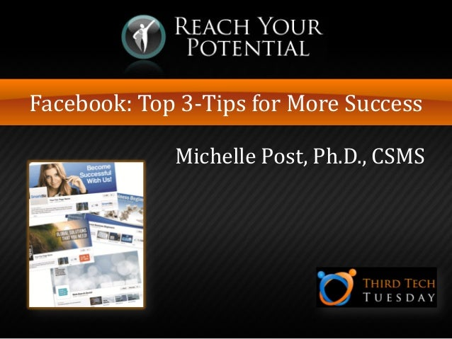Facebook: Top 3-Tips for More Success  Michelle Post, Ph.D., CSMS
