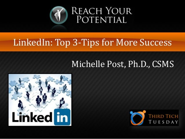 LinkedIn: Top 3-Tips for More Success Michelle Post, Ph.D., CSMS