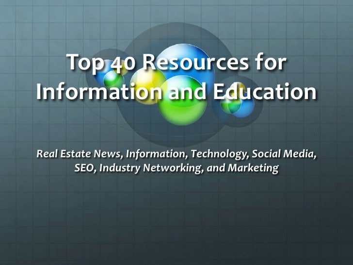 Top 40 Resources for Information and Education<br />Real Estate News, Information, Technology, Social Media, SEO, Industry...