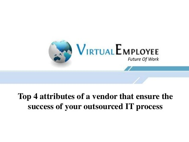 Top 4 attributes of a vendor that ensure the success of your outsourced IT process