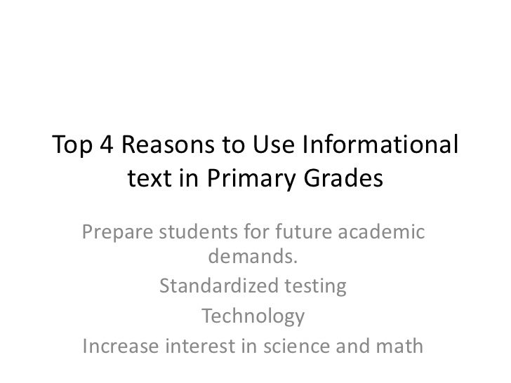 Top 4 Reasons to Use Informational text in Primary Grades<br />Prepare students for future academic demands.<br />Standard...