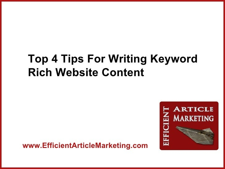 Top 4 Tips For Writing Keyword Rich Website Contentwww.EfficientArticleMarketing.com