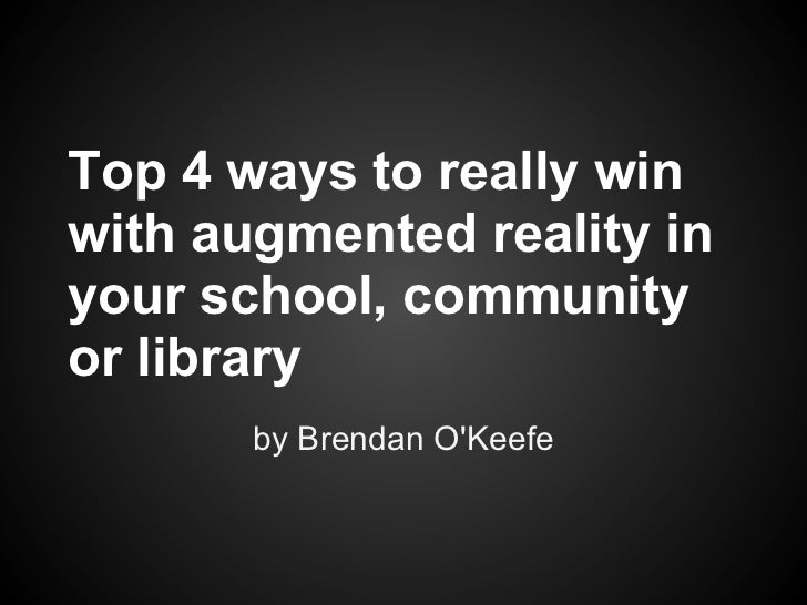 Top 4 ways to really win with augmented reality in your school, community or library